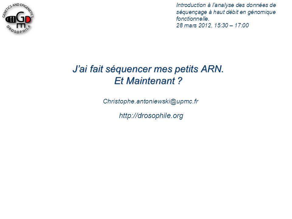 Jai fait séquencer mes petits ARN. Et Maintenant ? Christophe.antoniewski@upmc.fr Introduction à lanalyse des données de séquençage à haut débit en gé