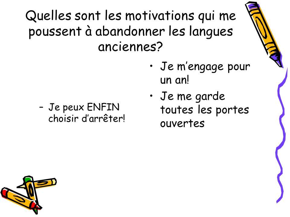 Quelles sont les motivations qui me poussent à abandonner les langues anciennes? –Je peux ENFIN choisir darrêter! Je mengage pour un an! Je me garde t