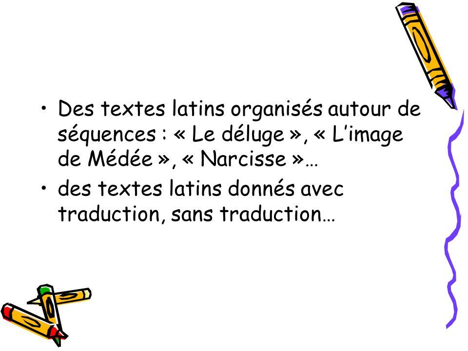 Des textes latins organisés autour de séquences : « Le déluge », « Limage de Médée », « Narcisse »… des textes latins donnés avec traduction, sans tra