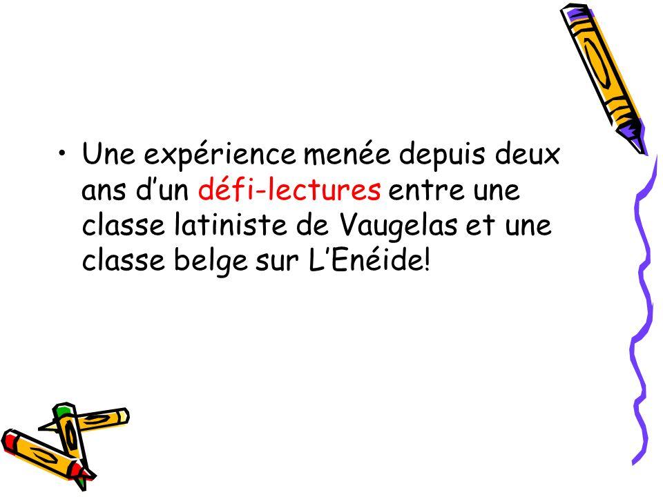 Une expérience menée depuis deux ans dun défi-lectures entre une classe latiniste de Vaugelas et une classe belge sur LEnéide!