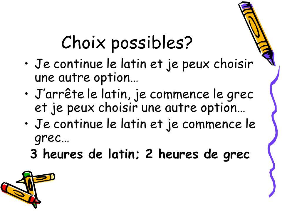 Choix possibles? Je continue le latin et je peux choisir une autre option… Jarrête le latin, je commence le grec et je peux choisir une autre option…