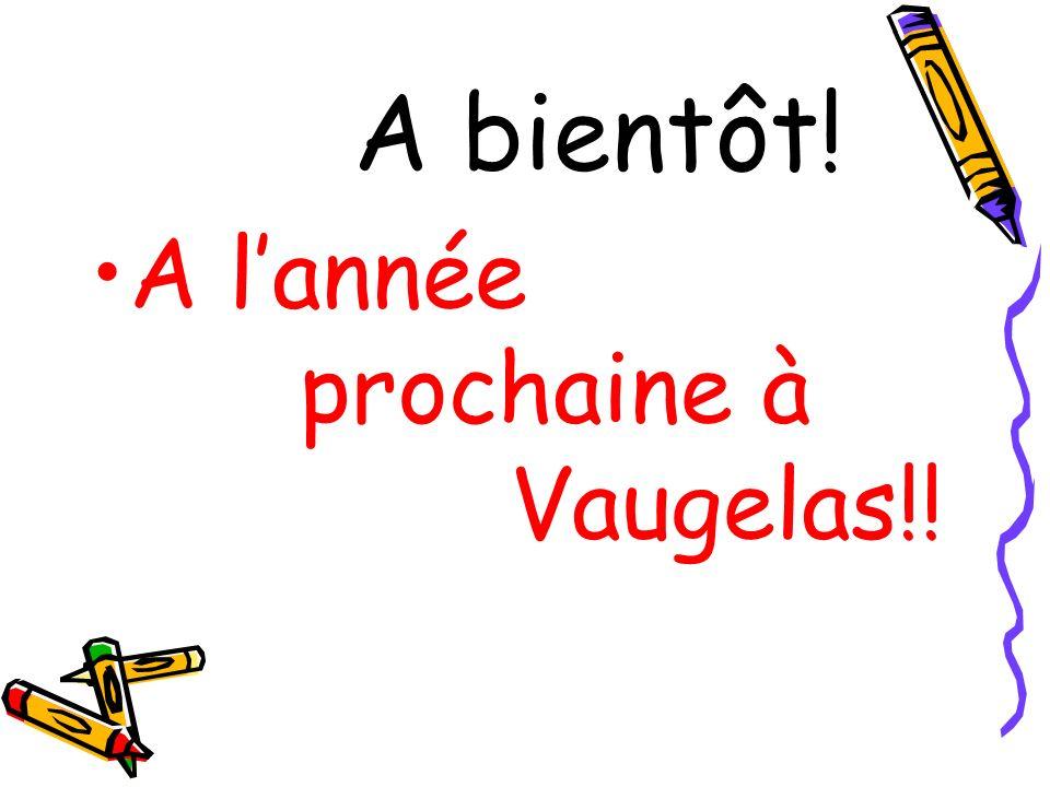 A bientôt! A lannée prochaine à Vaugelas!!