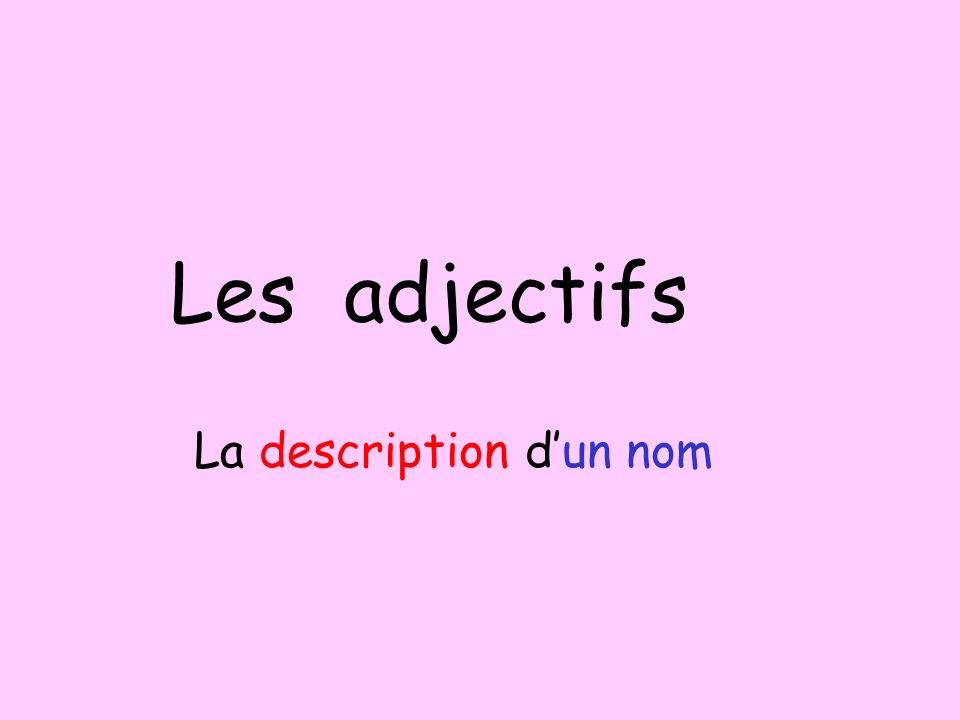 Les adjectifs La description dun nom