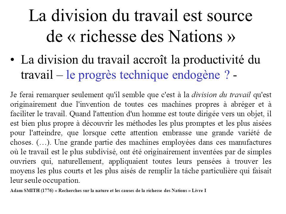 La division du travail est source de « richesse des Nations » La division du travail accroît la productivité du travail – le progrès technique endogèn