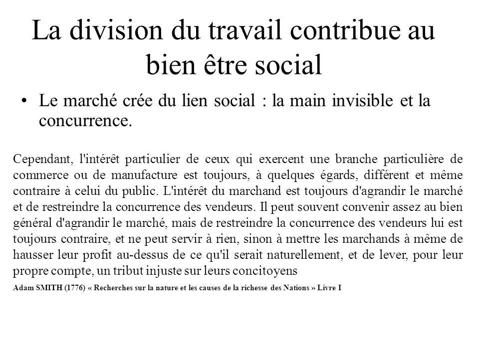 La division du travail contribue au bien être social Le marché crée du lien social : la main invisible et la concurrence. Cependant, l'intérêt particu