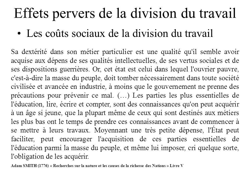 Effets pervers de la division du travail Les coûts sociaux de la division du travail Sa dextérité dans son métier particulier est une qualité qu'il se