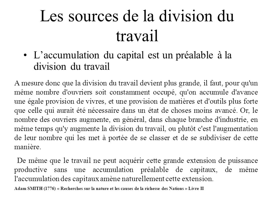 Les sources de la division du travail Laccumulation du capital est un préalable à la division du travail A mesure donc que la division du travail devi