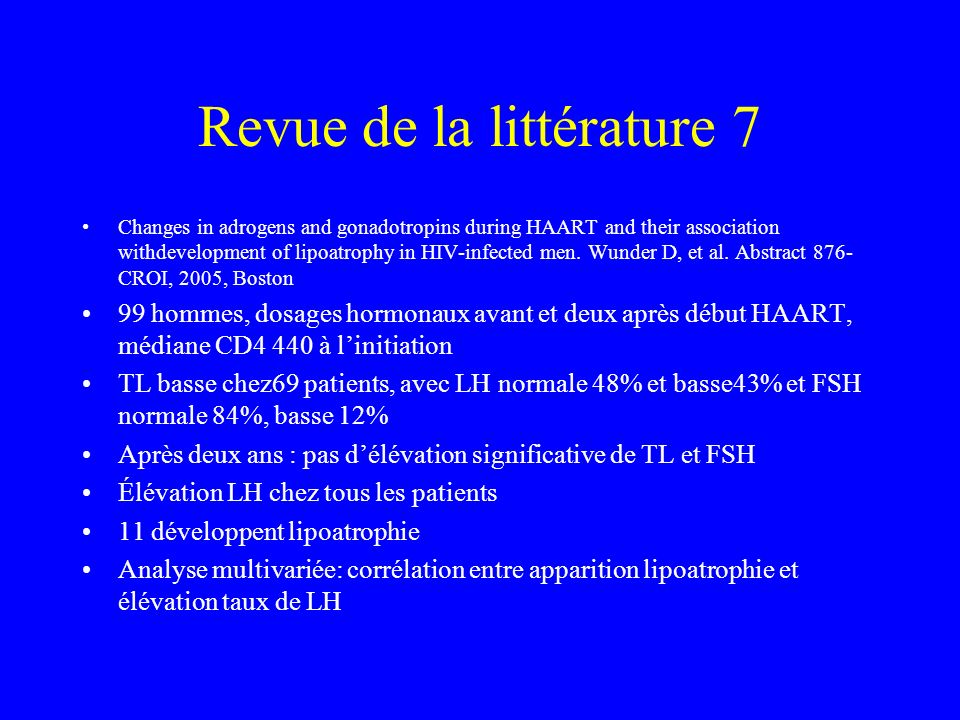 Revue de la littérature 7 Changes in adrogens and gonadotropins during HAART and their association withdevelopment of lipoatrophy in HIV-infected men.