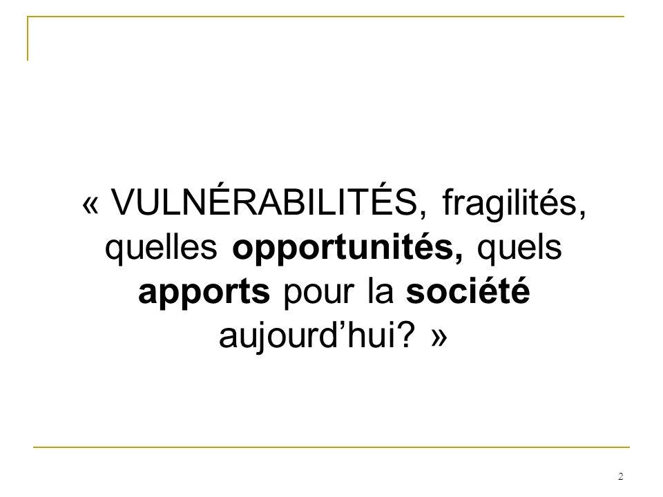 2 « VULNÉRABILITÉS, fragilités, quelles opportunités, quels apports pour la société aujourdhui? »