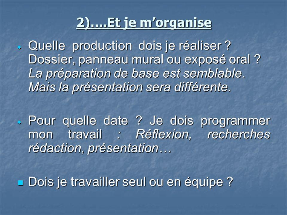 2)….Et je morganise Quelle production dois je réaliser ? Dossier, panneau mural ou exposé oral ? La préparation de base est semblable. Mais la présent