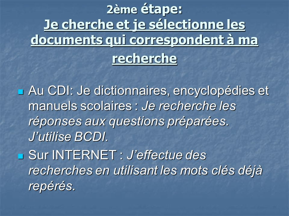 2ème étape: Je cherche et je sélectionne les documents qui correspondent à ma recherche Au CDI: Je dictionnaires, encyclopédies et manuels scolaires :