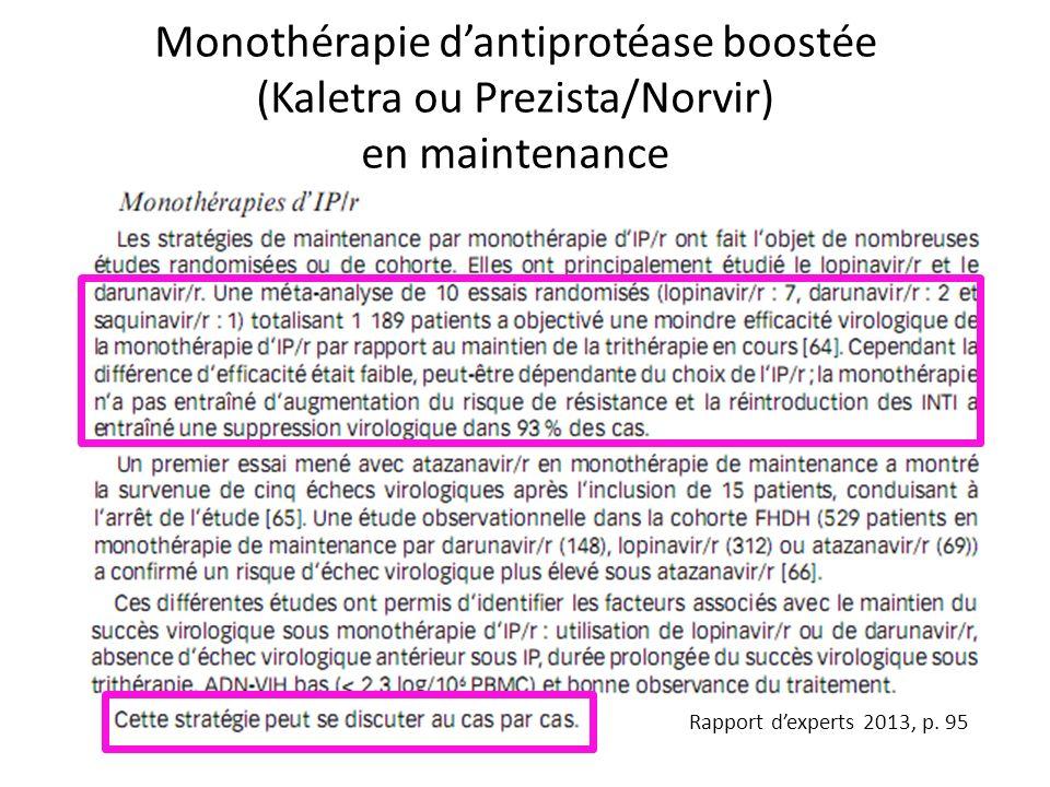Rapport dexperts 2013, p. 95 Monothérapie dantiprotéase boostée (Kaletra ou Prezista/Norvir) en maintenance