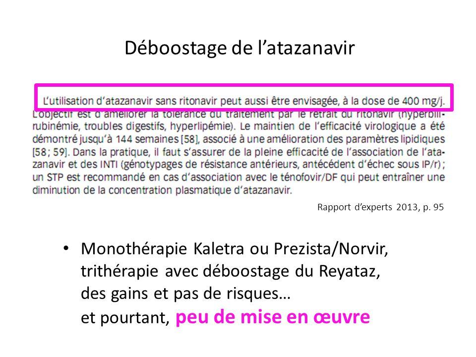 Rapport dexperts 2013, p. 95 Déboostage de latazanavir Monothérapie Kaletra ou Prezista/Norvir, trithérapie avec déboostage du Reyataz, des gains et p