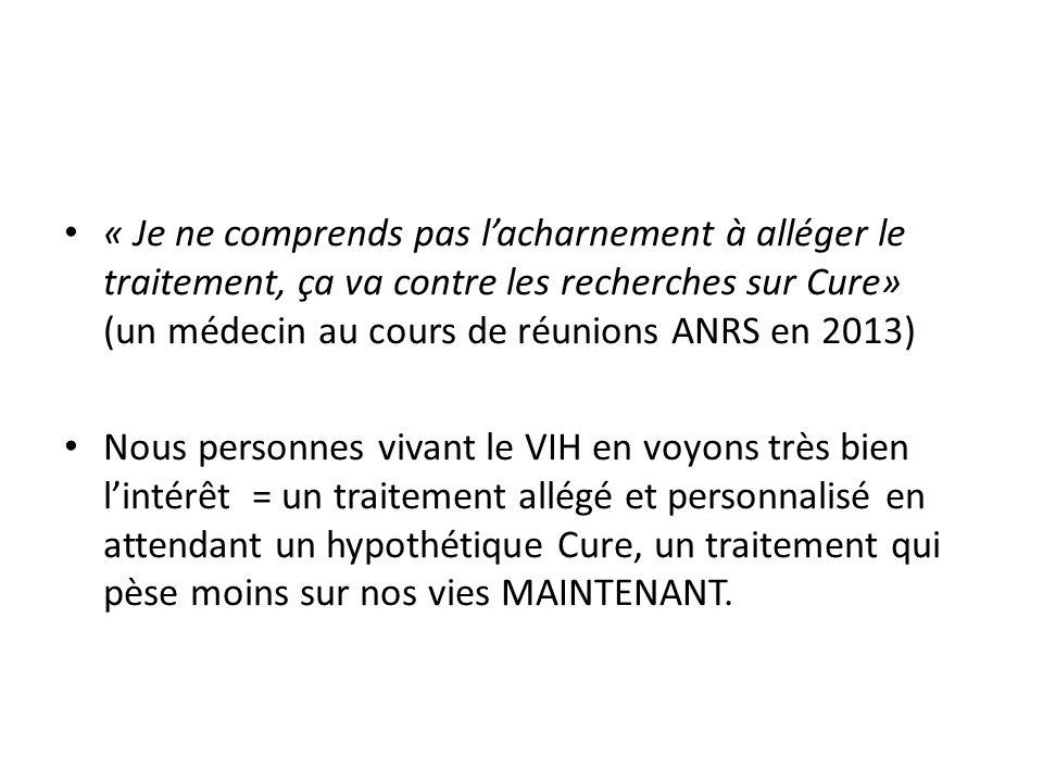 « Je ne comprends pas lacharnement à alléger le traitement, ça va contre les recherches sur Cure» (un médecin au cours de réunions ANRS en 2013) Nous