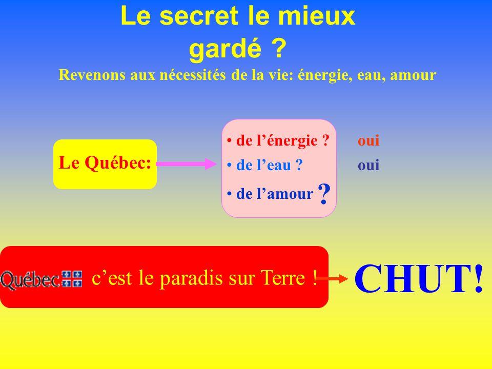 Le Québec: Le secret le mieux gardé ? cest le paradis sur Terre ! Revenons aux nécessités de la vie: énergie, eau, amour de lénergie ? de leau ? de la