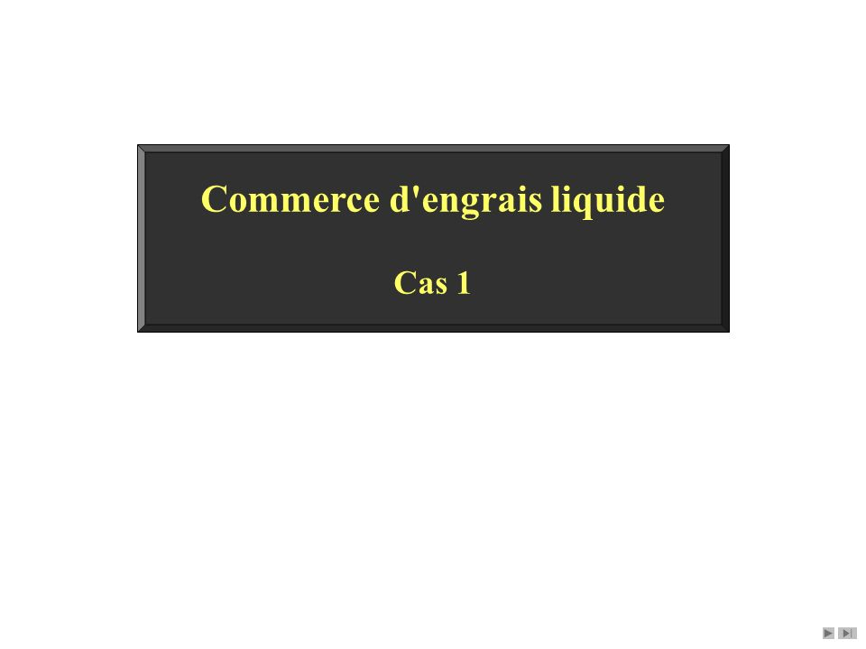 Commerce d'engrais liquide Cas 1