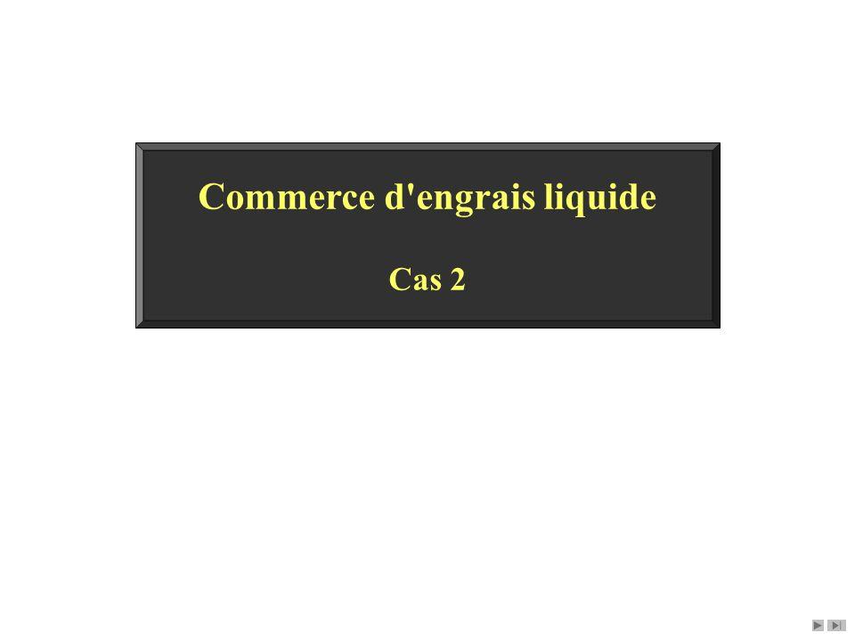 Commerce d'engrais liquide Cas 2