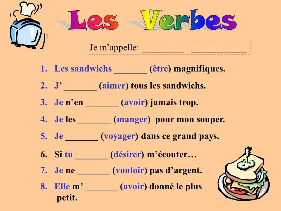1.Les sandwichs _______ (être) magnifiques. 2.J _______ (aimer) tous les sandwichs. 3.Je nen _______ (avoir) jamais trop. 4.Je les _______ (manger) po