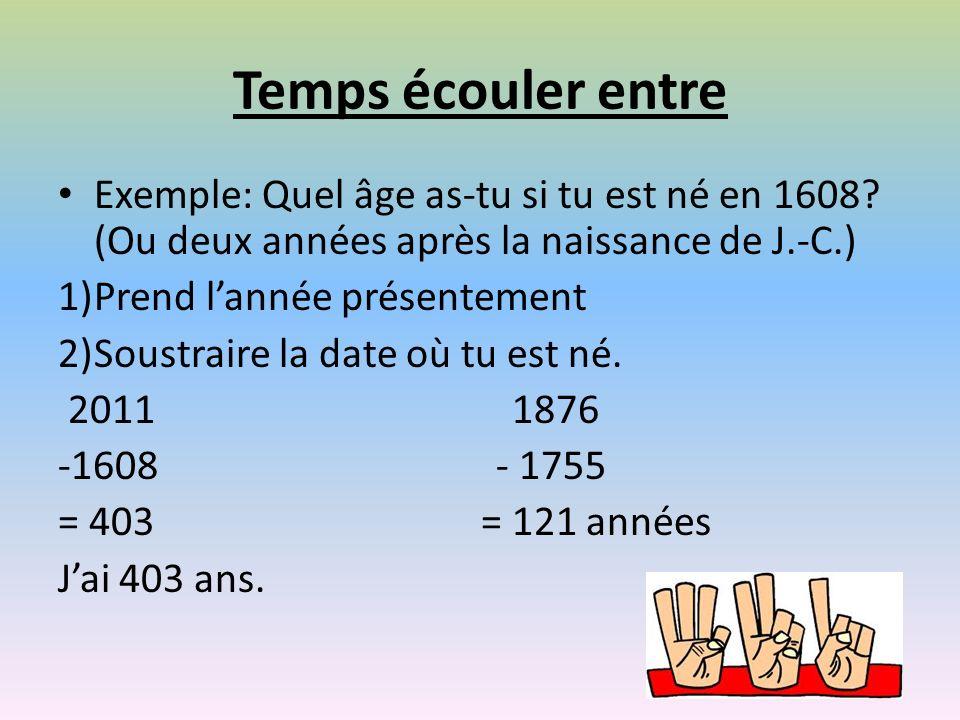 Temps écouler entre Exemple: Quel âge as-tu si tu est né en 1608.