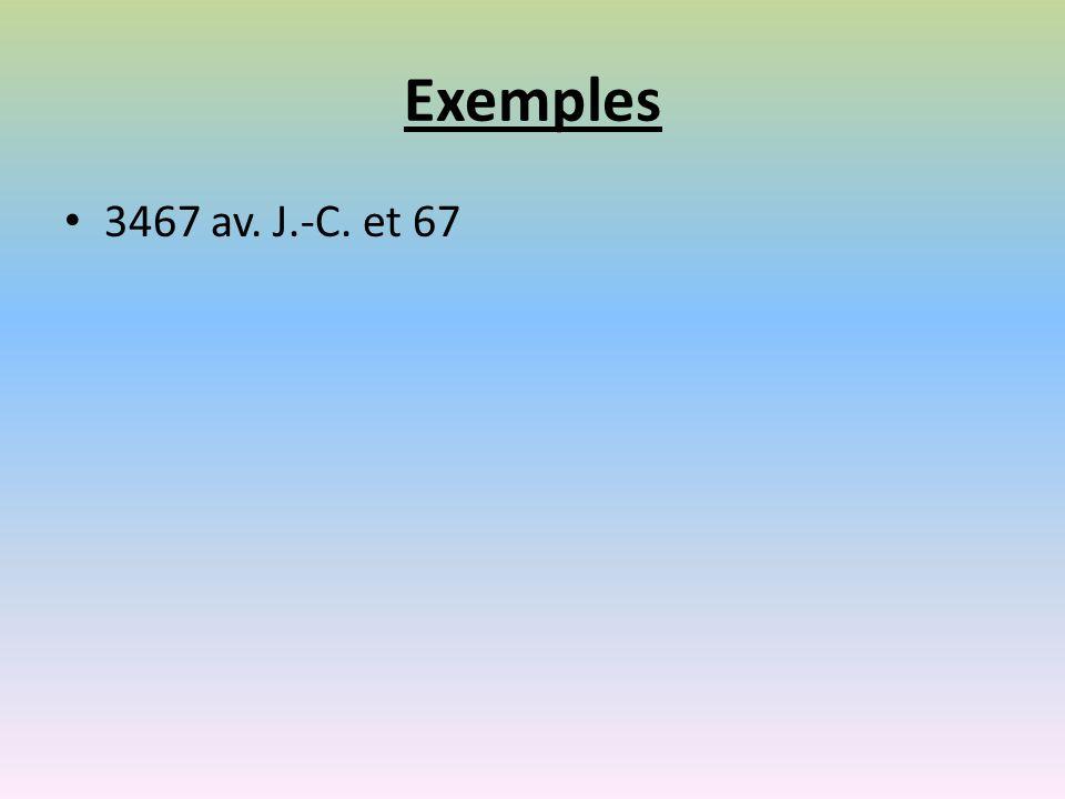 Exemples 3467 av. J.-C. et 67