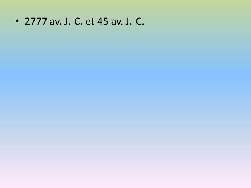 2777 av. J.-C. et 45 av. J.-C.