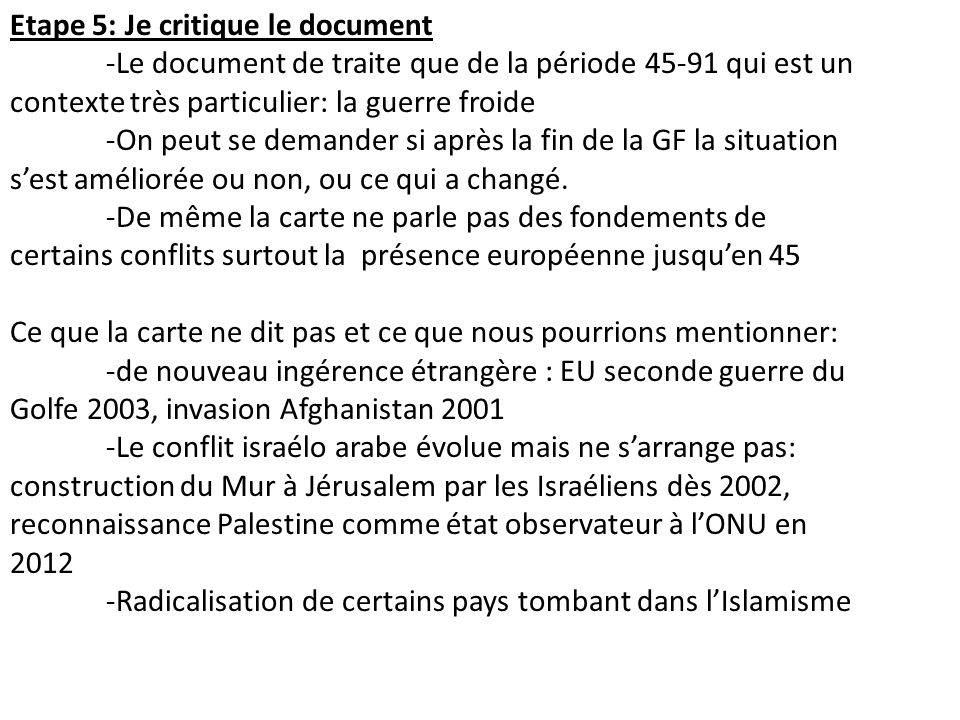 Etape 5: Je critique le document -Le document de traite que de la période 45-91 qui est un contexte très particulier: la guerre froide -On peut se demander si après la fin de la GF la situation sest améliorée ou non, ou ce qui a changé.