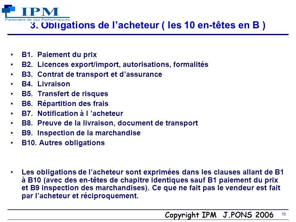 9 3. Obligations du vendeur ( les 10 en-têtes en A ) A1. Fourniture de la marchandise et de la facture A2. Licences export/import, autorisations, form