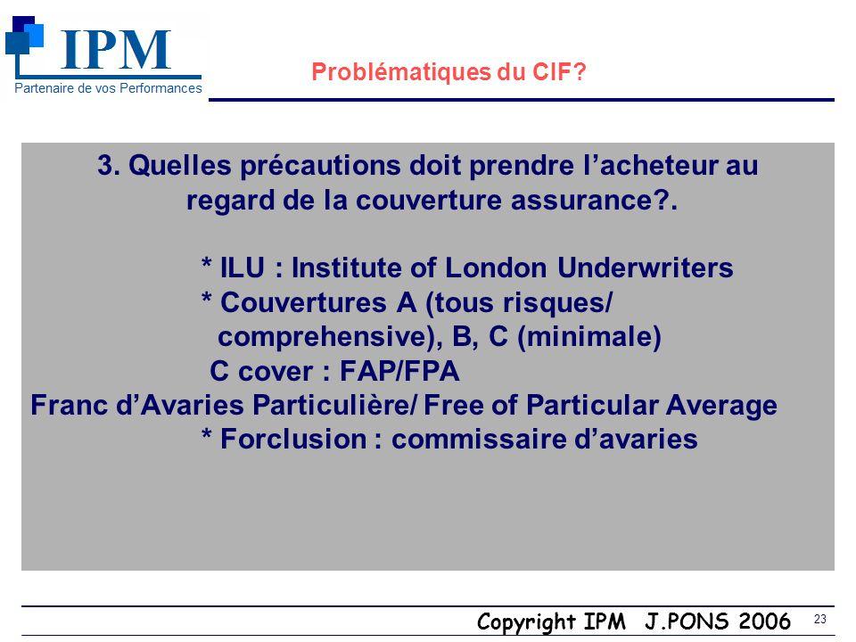Copyright IPM J.PONS 2006 22 3. Modèle de demande de cotation Désignation marchandise MD Classe MND Instructions spéciales : périssable, soins cargais