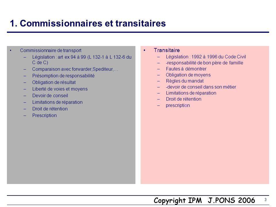 Copyright IPM J.PONS 2006 2 Incoterms 4. Maîtrise des interfaces flux physiques et flux financiers Contrat dassurance Polices facultés ILU Crédoc Stan