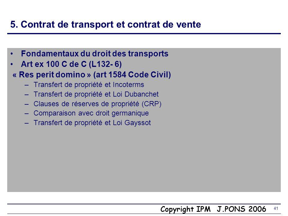 Copyright IPM J.PONS 2006 40 5. Prévention des litiges et contentieux Limitations de réparation Conventions CMR Genève (1956) CIM Berne (1890) Varsovi