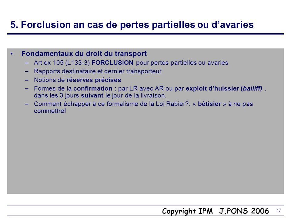 Copyright IPM J.PONS 2006 46 5. Responsabilité pour retard Art ex-104 (L133-2) FORCLUSION pour retard – présomption de responsabilité pour cause de re