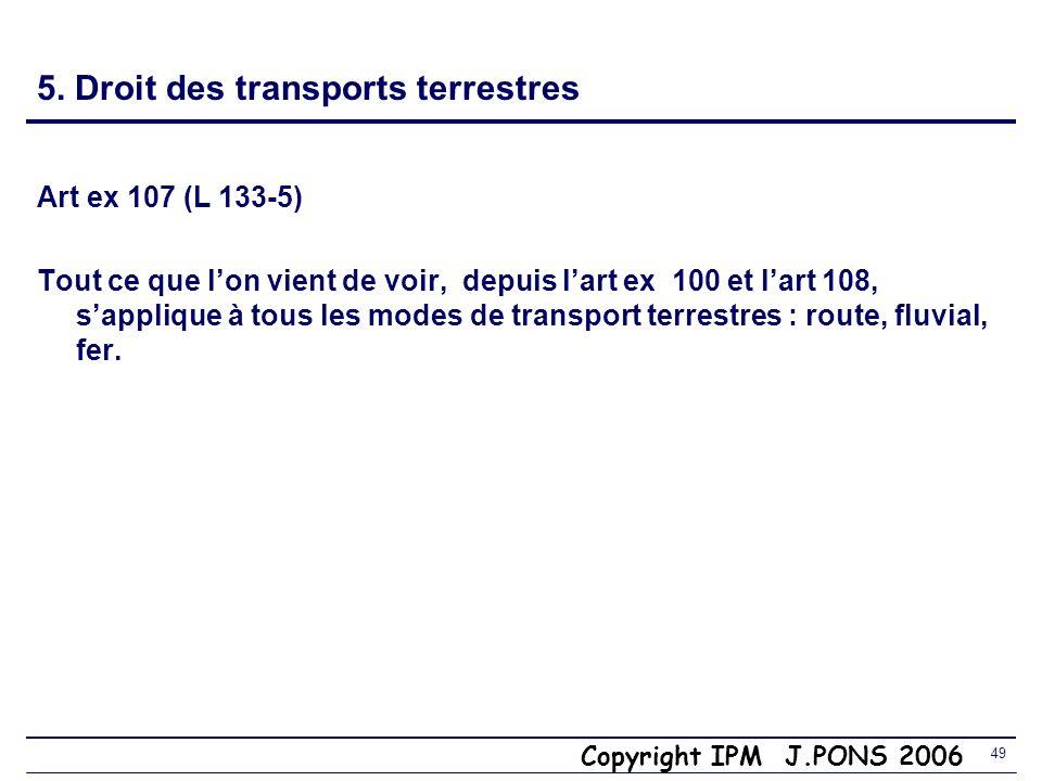 Copyright IPM J.PONS 2006 48 5. Expertise judiciaire Fondamentaux du droit du transport Art ex 106 (L 133-4 du CdeC) EXPERTISE JUDICIAIRE réservée au