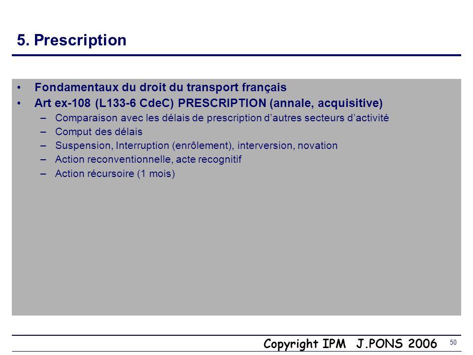 Copyright IPM J.PONS 2006 49 5. Droit des transports terrestres Art ex 107 (L 133-5) Tout ce que lon vient de voir, depuis lart ex 100 et lart 108, sa
