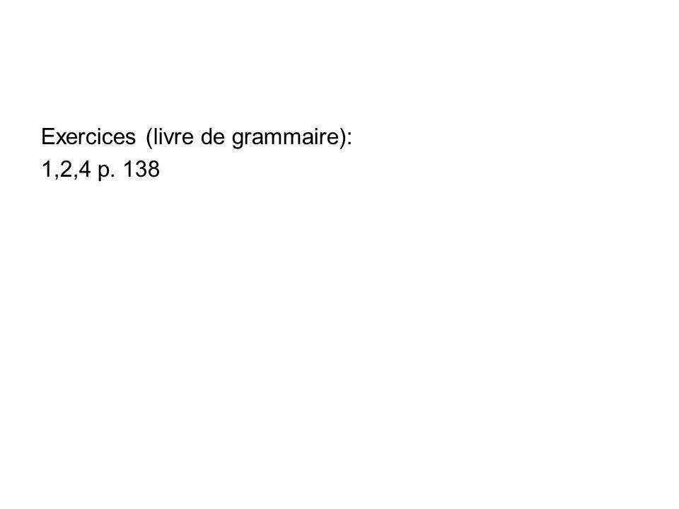 Exercices (livre de grammaire): 1,2,4 p. 138