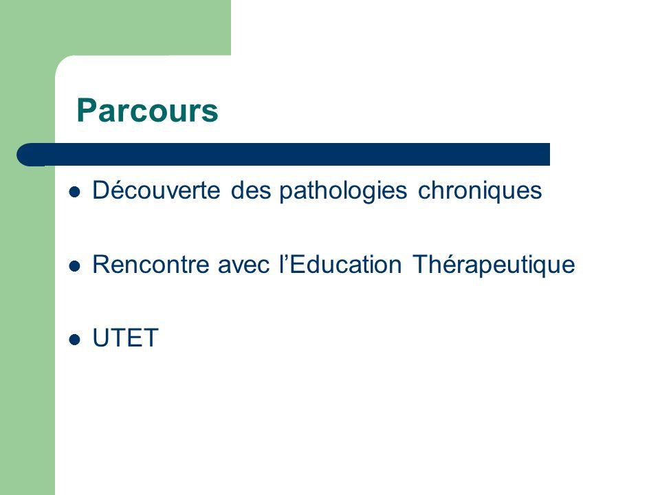Parcours Découverte des pathologies chroniques Rencontre avec lEducation Thérapeutique UTET