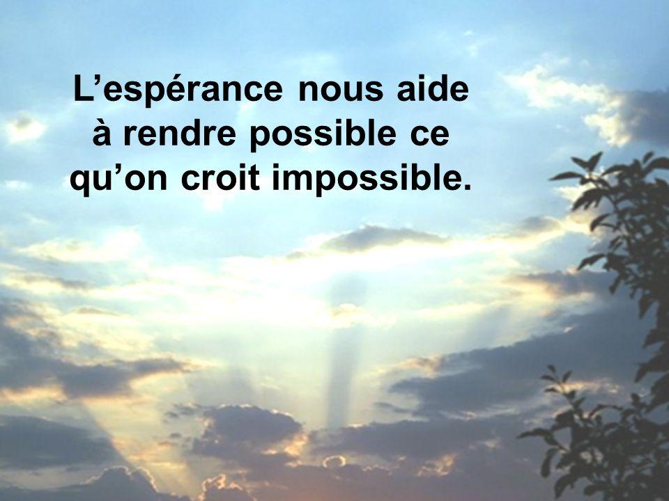 Lespérance nous aide à rendre possible ce quon croit impossible.