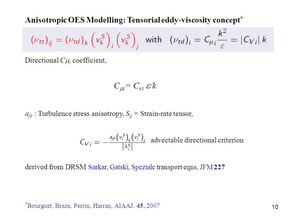 10 Anisotropic OES Modelling: Tensorial eddy-viscosity concept * Directional C i coefficient, a jk : Turbulence stress anisotropy, S ij = Strain-rate