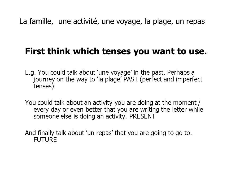 La famille, une activité, une voyage, la plage, un repas First think which tenses you want to use. E.g. You could talk about une voyage in the past. P
