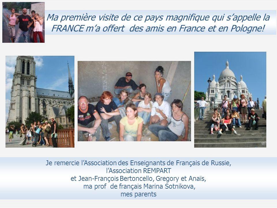 Je remercie lAssociation des Enseignants de Français de Russie, lAssociation REMPART et Jean-François Bertoncello, Gregory et Anaïs, ma prof de frança