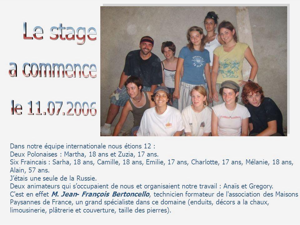 Dans notre équipe internationale nous étions 12 : Deux Polonaises : Martha, 18 ans et Zuzia, 17 ans. Six Fraincais : Sarha, 18 ans, Camille, 18 ans, E