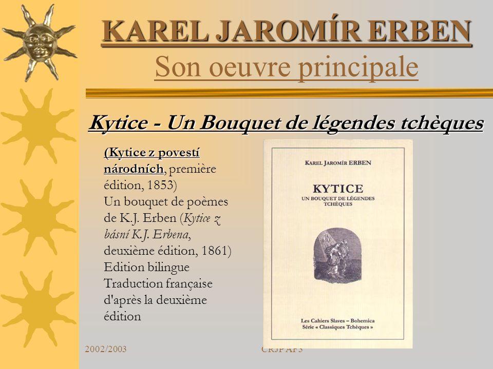 2002/2003CRJP AF3 KAREL JAROMÍR ERBEN KAREL JAROMÍR ERBEN Son oeuvre principale Kytice - Un Bouquet de légendes tchèques (Kytice z povestí národních (