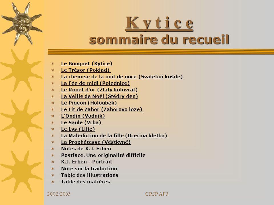 2002/2003CRJP AF3 K y t i c e sommaire du recueil Le Bouquet (Kytice) Le Trésor (Poklad) La chemise de la nuit de noce (Svatebni košile) La Fée de mid