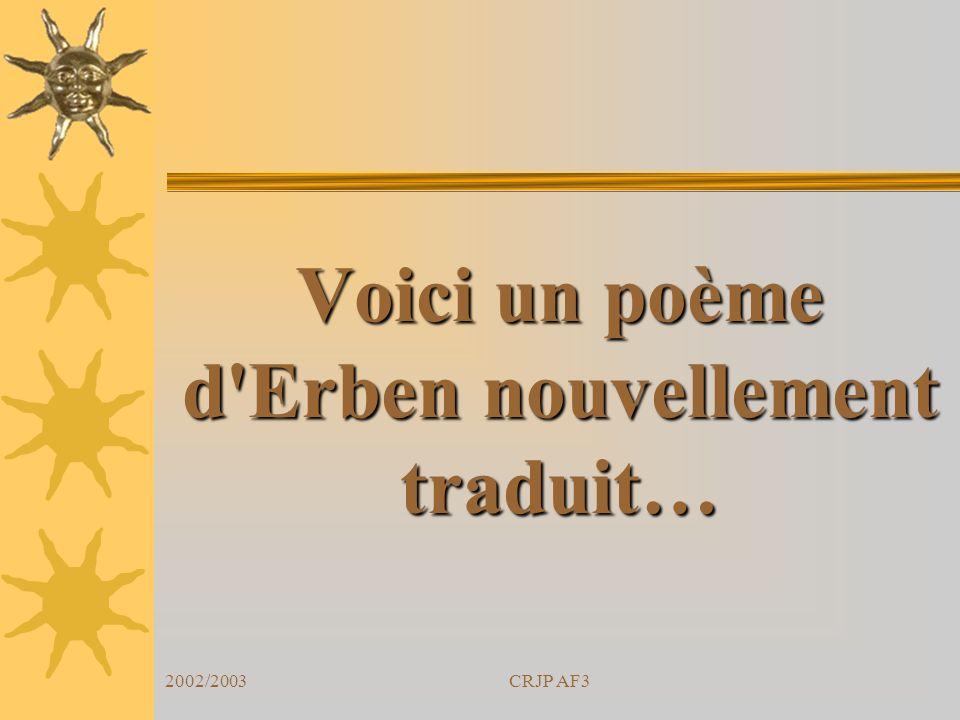 2002/2003CRJP AF3 Voici un poème d'Erben nouvellement traduit…