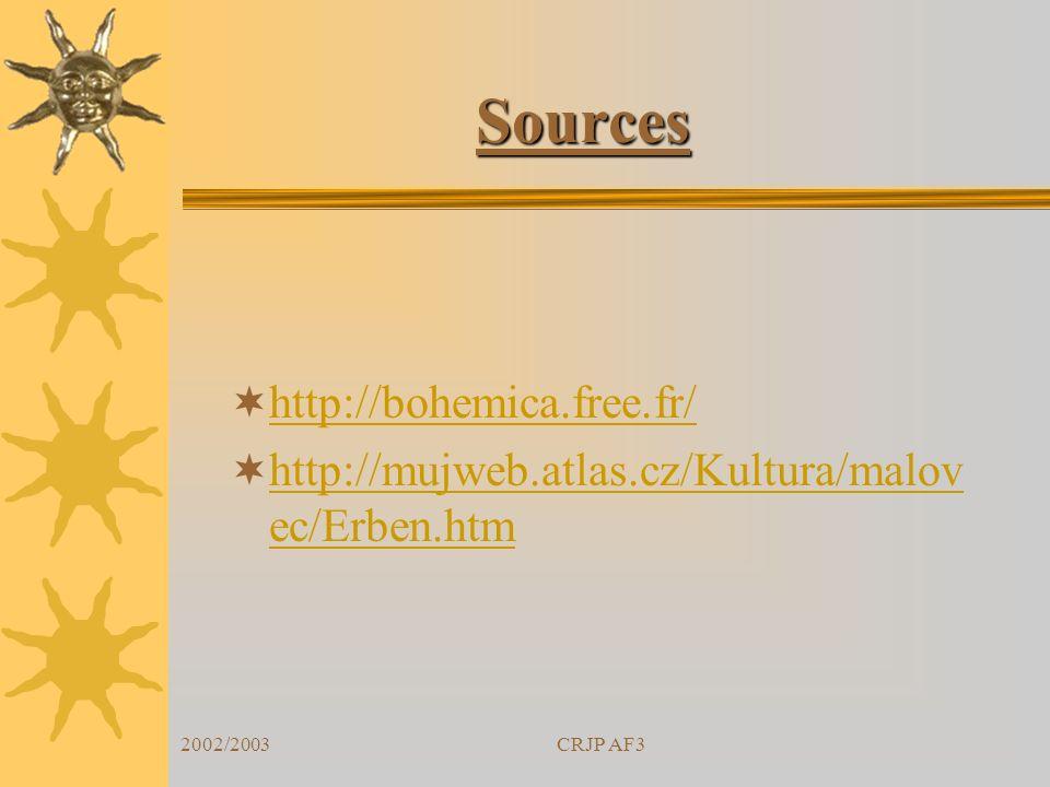 2002/2003CRJP AF3 Sources http://bohemica.free.fr/ http://mujweb.atlas.cz/Kultura/malov ec/Erben.htm http://mujweb.atlas.cz/Kultura/malov ec/Erben.htm