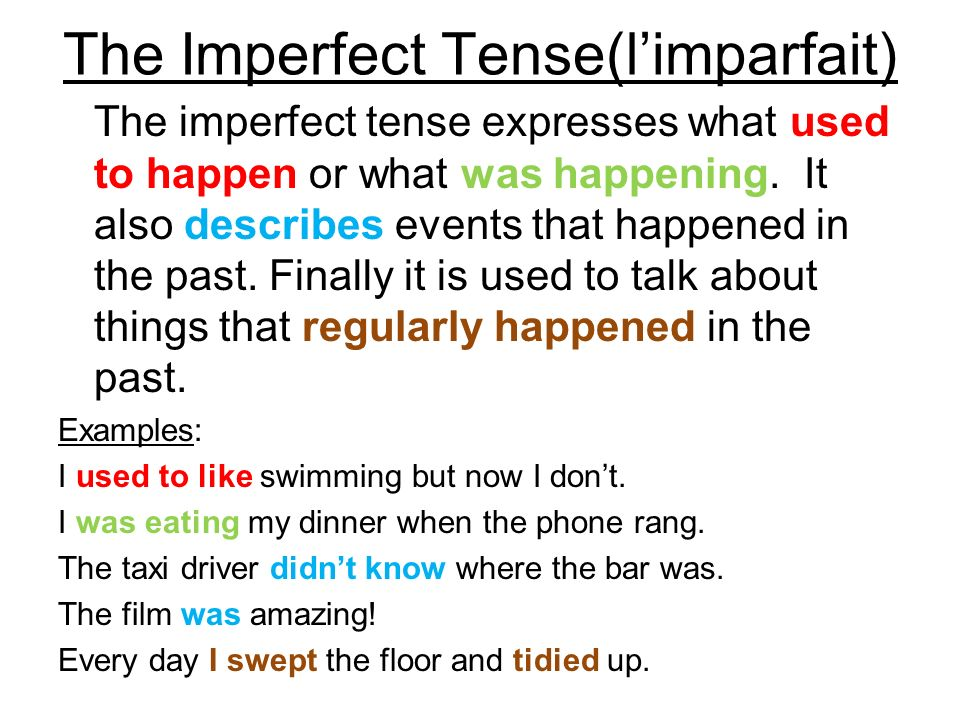 The Imperfect Tense(limparfait) The imperfect tense expresses what used to happen or what was happening. It also describes events that happened in the
