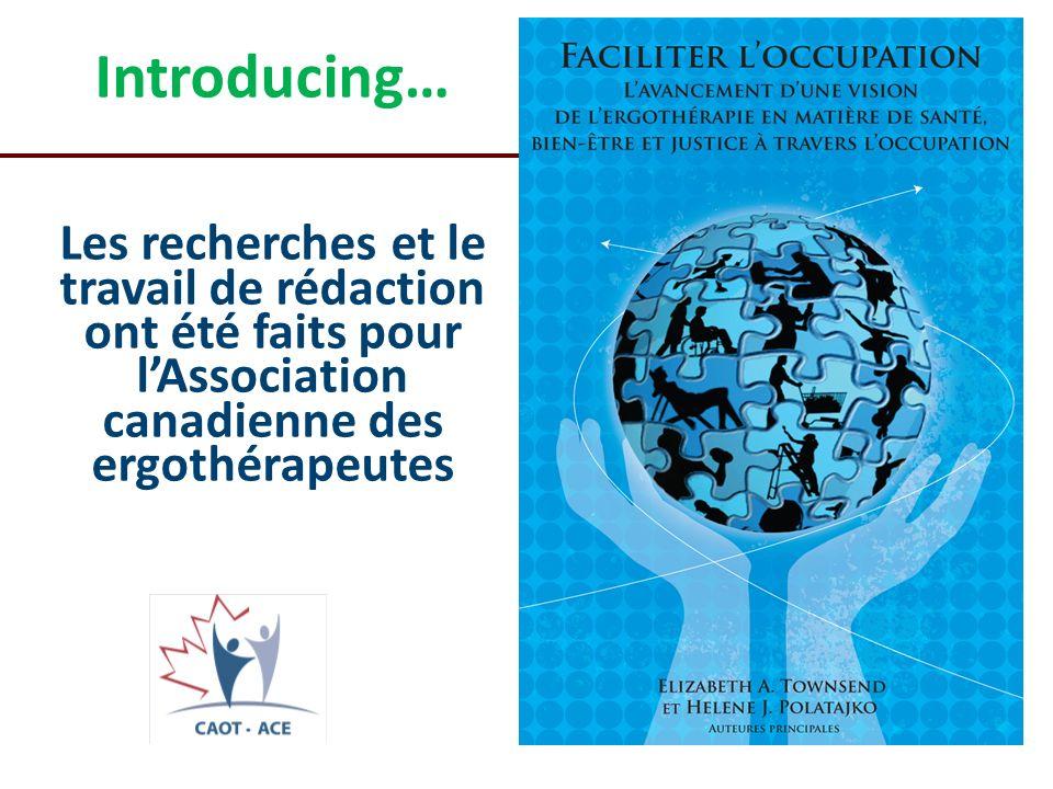 Introducing… Les recherches et le travail de rédaction ont été faits pour lAssociation canadienne des ergothérapeutes