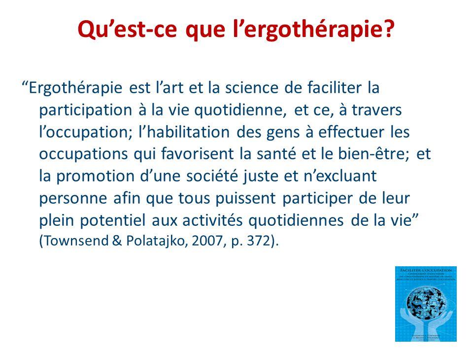 Ergothérapie est lart et la science de faciliter la participation à la vie quotidienne, et ce, à travers loccupation; lhabilitation des gens à effectu