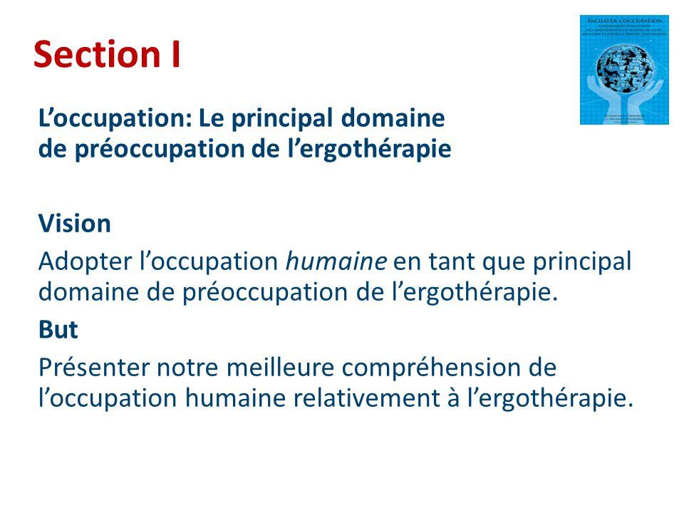 Section I Loccupation: Le principal domaine de préoccupation de lergothérapie Vision Adopter loccupation humaine en tant que principal domaine de préo