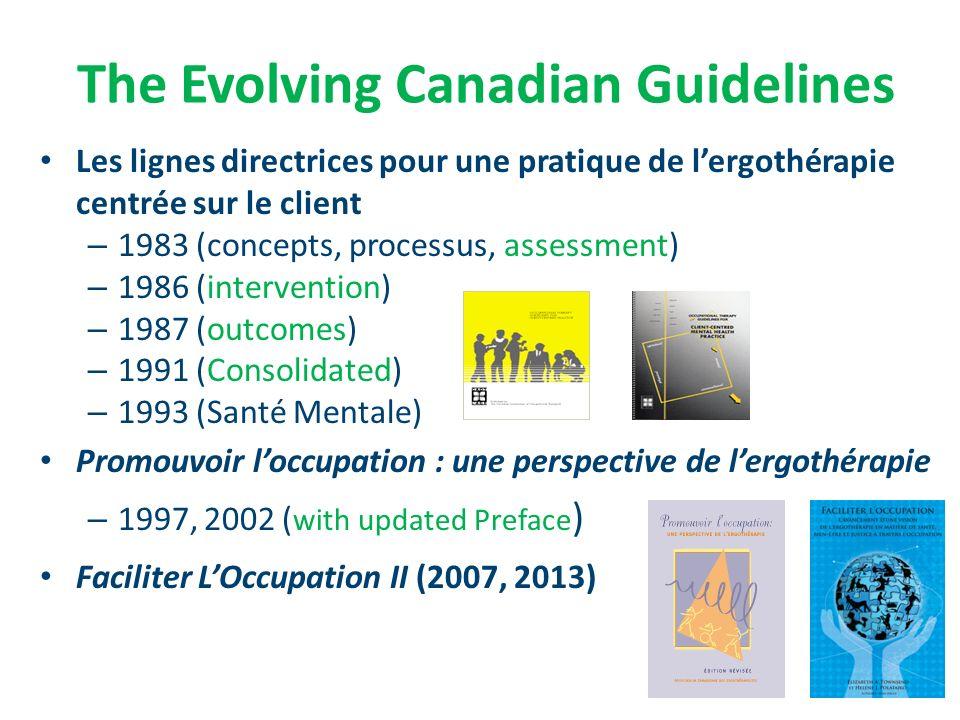 The Evolving Canadian Guidelines Les lignes directrices pour une pratique de lergothérapie centrée sur le client – 1983 (concepts, processus, assessme