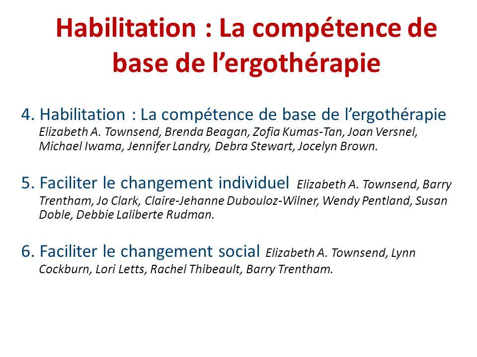 Habilitation : La compétence de base de lergothérapie 4. Habilitation : La compétence de base de lergothérapie Elizabeth A. Townsend, Brenda Beagan, Z